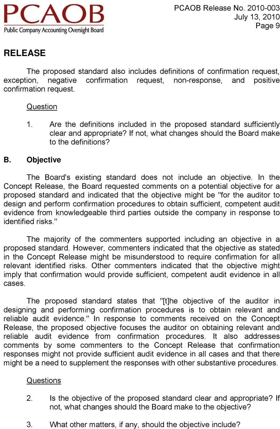"In the Concept Release, the Board requested comments on a potential objective for a proposed standard and indicated that the objective might be ""for the auditor to design and perform confirmation"