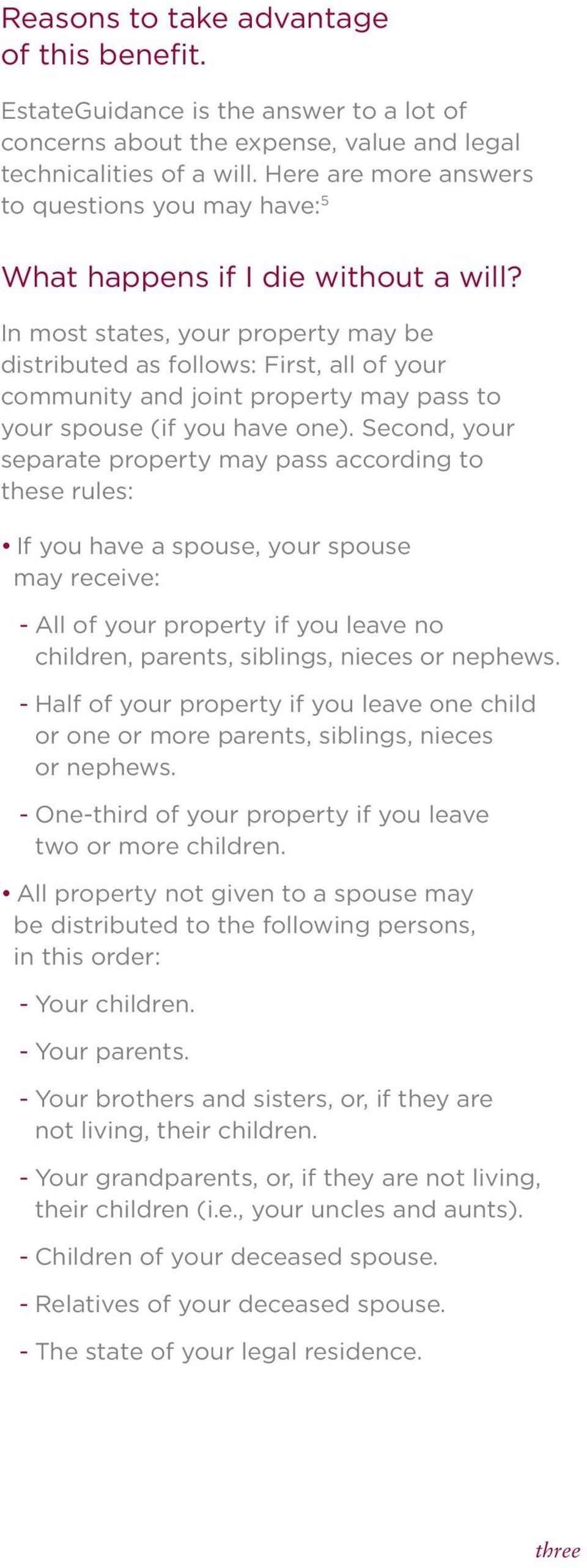 In most states, your property may be distributed as follows: First, all of your community and joint property may pass to your spouse (if you have one).
