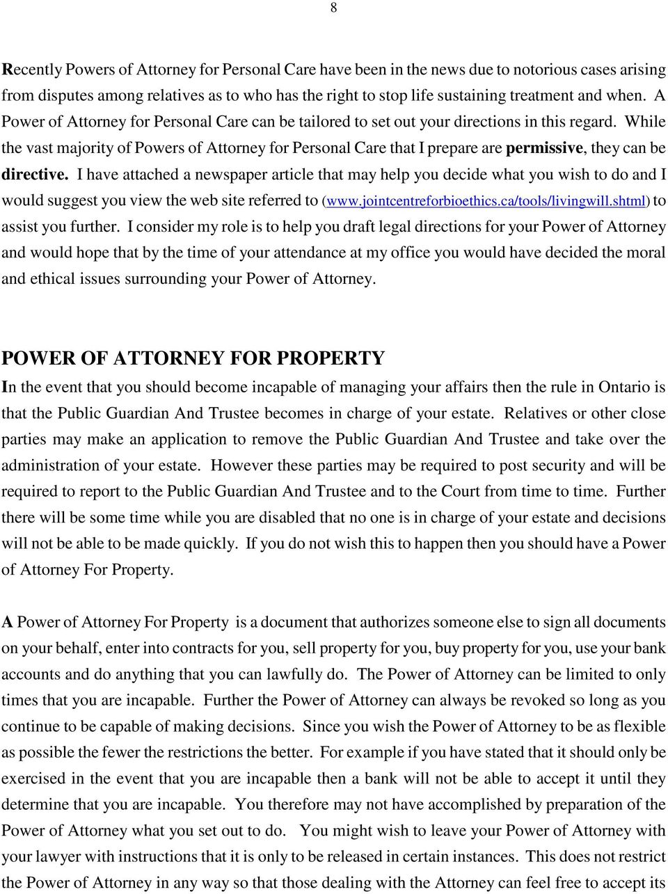 While the vast majority of Powers of Attorney for Personal Care that I prepare are permissive, they can be directive.
