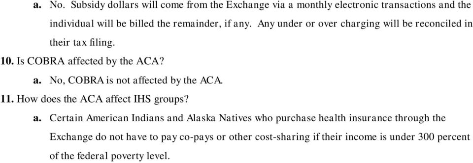 any. Any under or over charging will be reconciled in their tax filing. 10. Is COBRA affected by the ACA? a. No, COBRA is not affected by the ACA.
