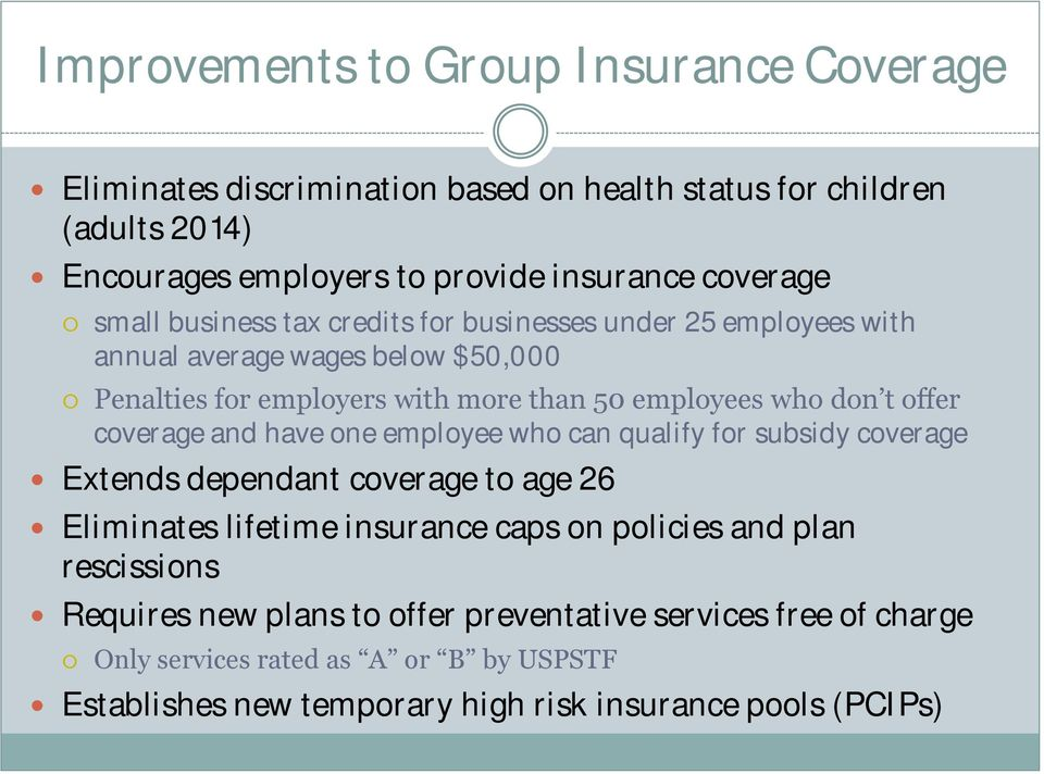 coverage and have one employee who can qualify for subsidy coverage Extends dependant coverage to age 26 Eliminates lifetime insurance caps on policies and plan
