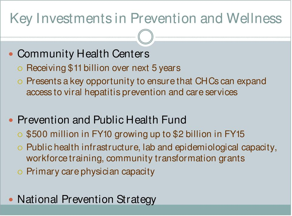 Public Health Fund $500 million in FY10 growing up to $2 billion in FY15 Public health infrastructure, lab and