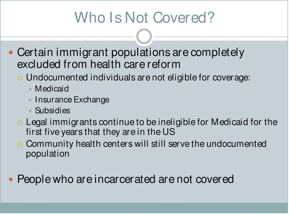 are not eligible for coverage: Medicaid Insurance Exchange Subsidies Legal immigrants continue to be