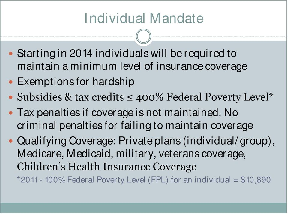 No criminal penalties for failing to maintain coverage Qualifying Coverage: Private plans (individual/group), Medicare,