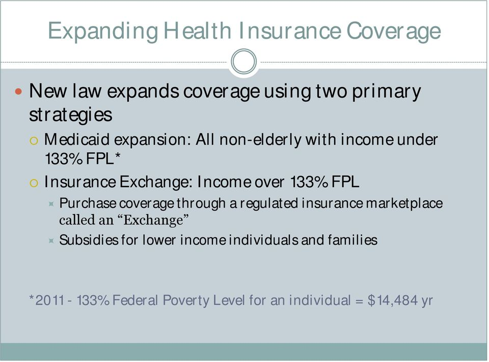 133% FPL Purchase coverage through a regulated insurance marketplace called an Exchange Subsidies