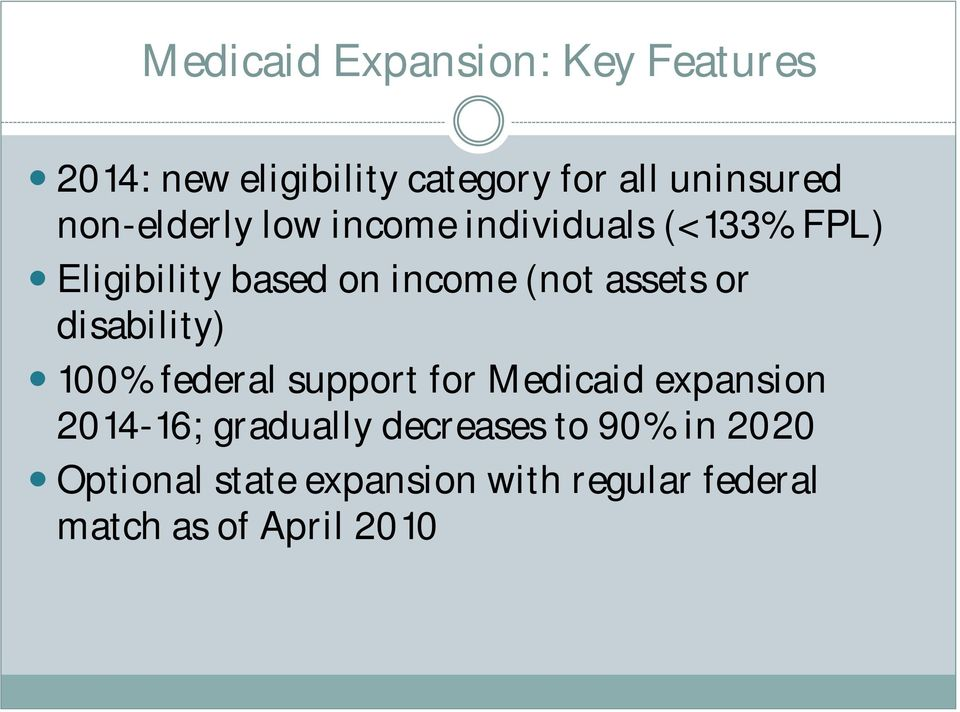 assets or disability) 100% federal support for Medicaid expansion 2014-16; gradually