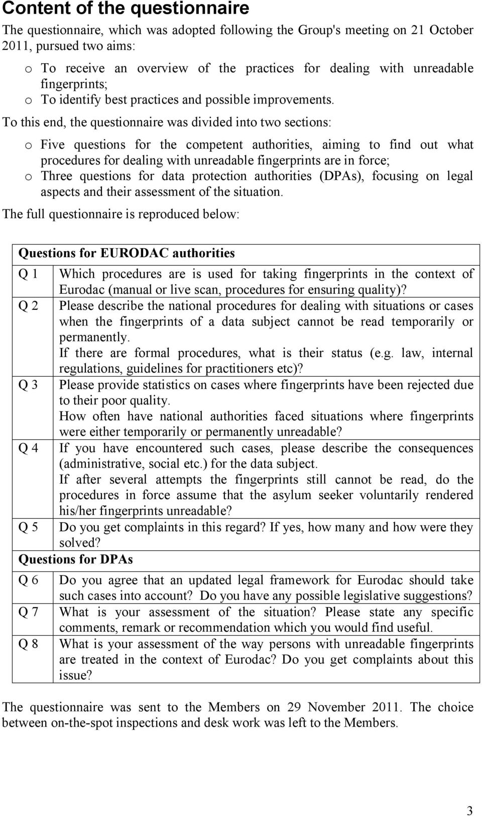 To this end, the questionnaire was divided into two sections: o Five questions for the competent authorities, aiming to find out what procedures for dealing with unreadable fingerprints are in force;