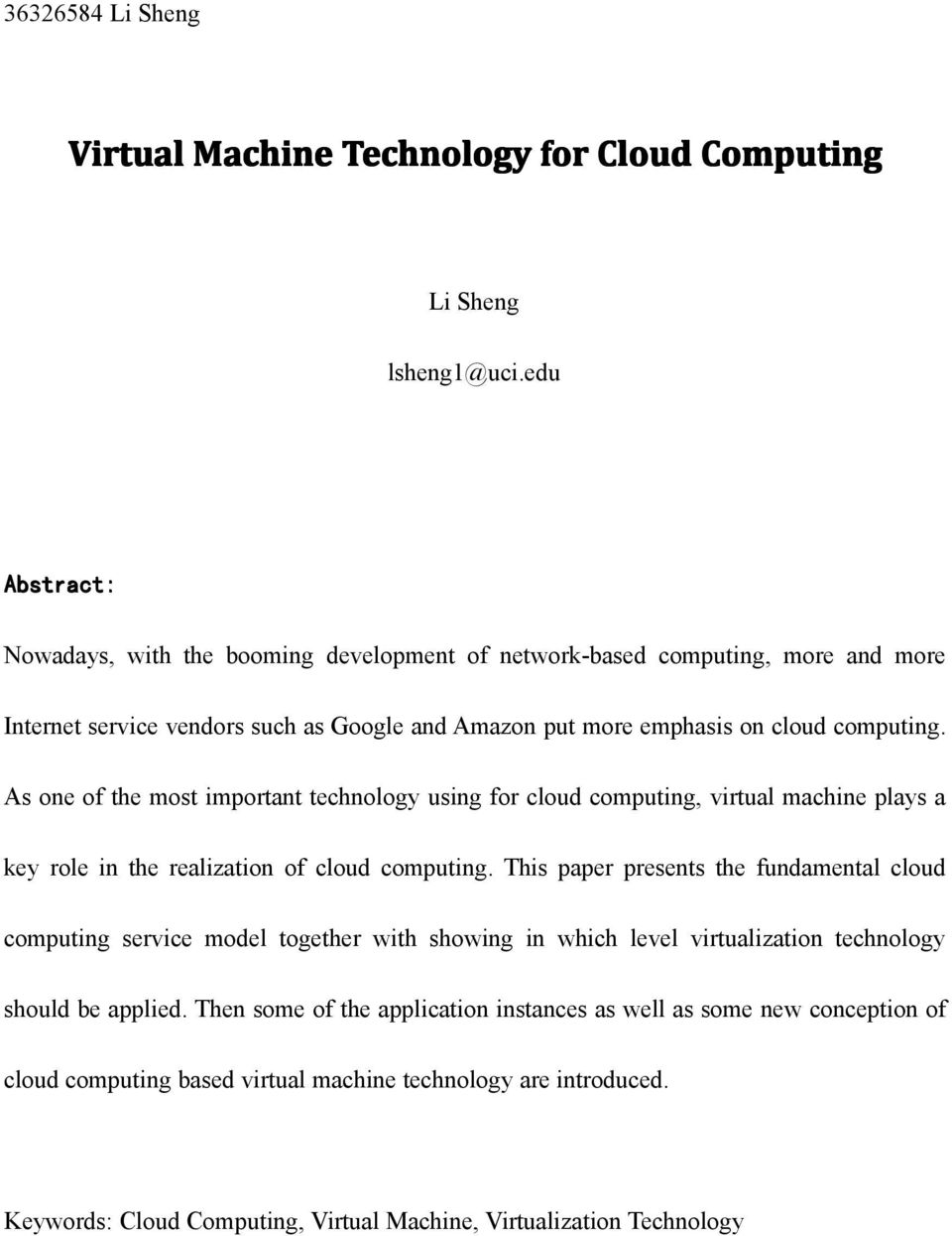 As one of the most important technology using for cloud computing, virtual machine plays a key role in the realization of cloud computing.