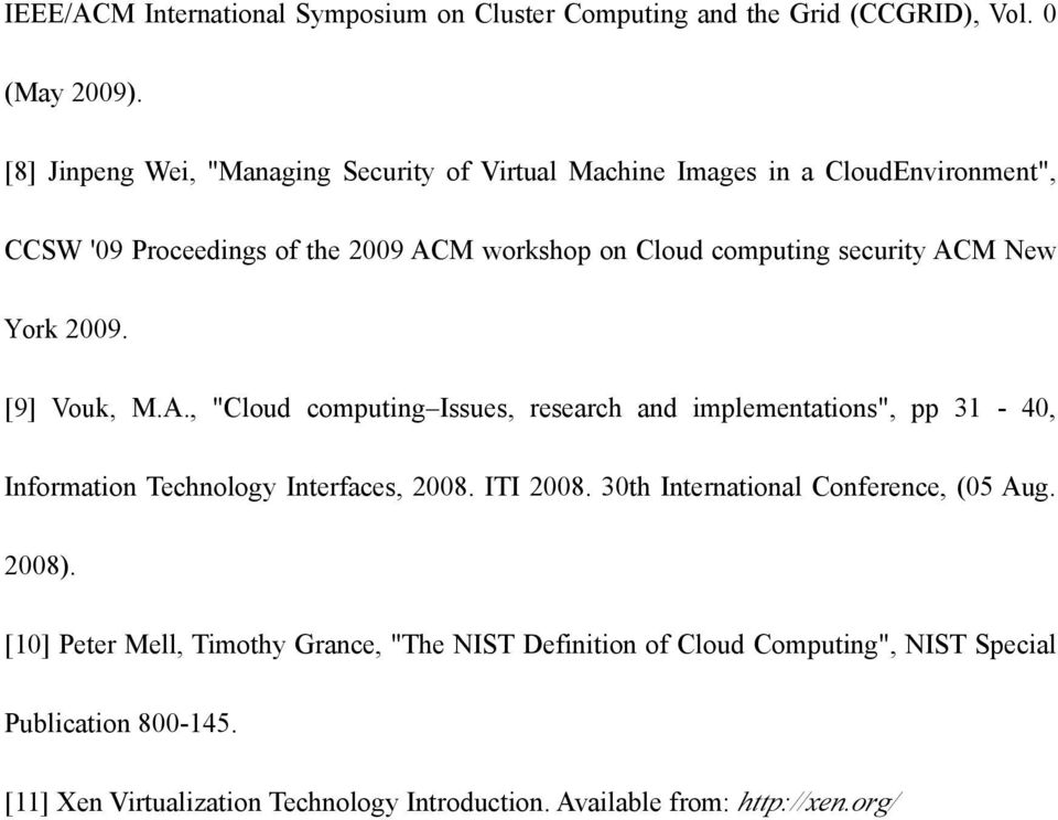 "ACM New York 2009. [9] Vouk, M.A., ""Cloud computing Issues, research and implementations"", pp 31-40, Information Technology Interfaces, 2008. ITI 2008."