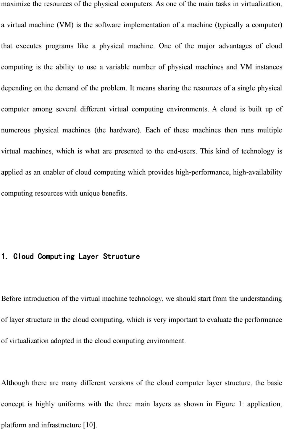 One of the major advantages of cloud computing is the ability to use a variable number of physical machines and VM instances depending on the demand of the problem.