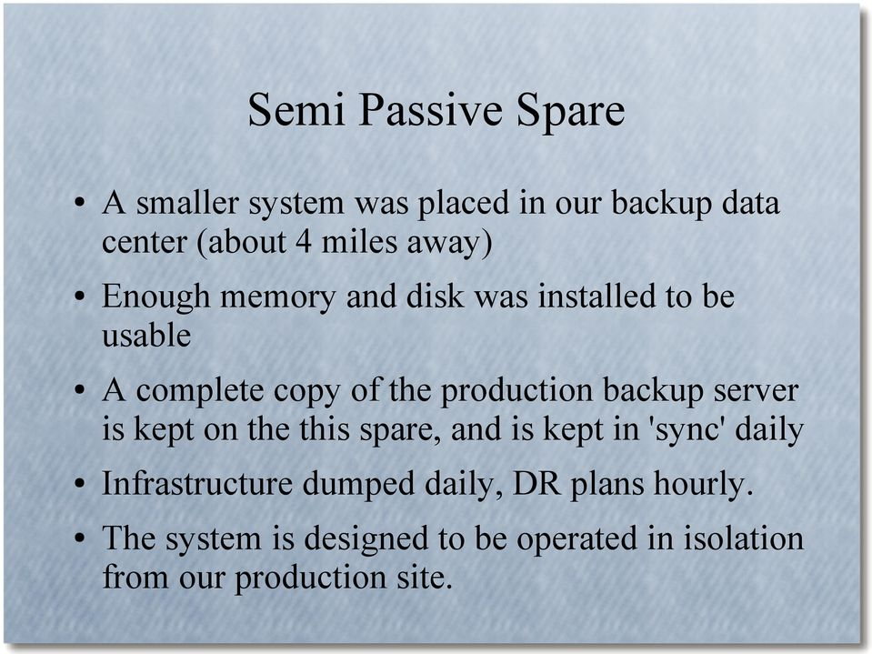 backup server is kept on the this spare, and is kept in 'sync' daily Infrastructure dumped