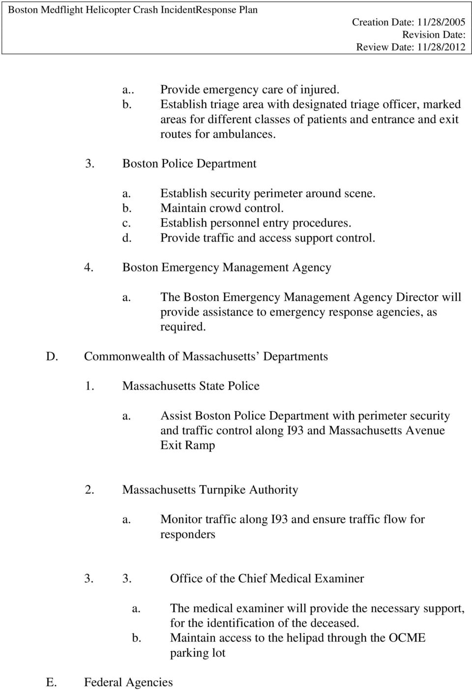 Boston Emergency Management Agency a. The Boston Emergency Management Agency Director will provide assistance to emergency response agencies, as required. D. Commonwealth of Massachusetts Departments 1.