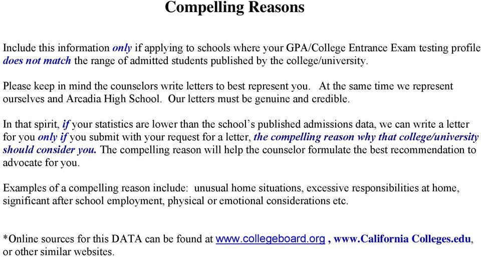In that spirit, if your statistics are lower than the school s published admissions data, we can write a letter for you only if you submit with your request for a letter, the compelling reason why