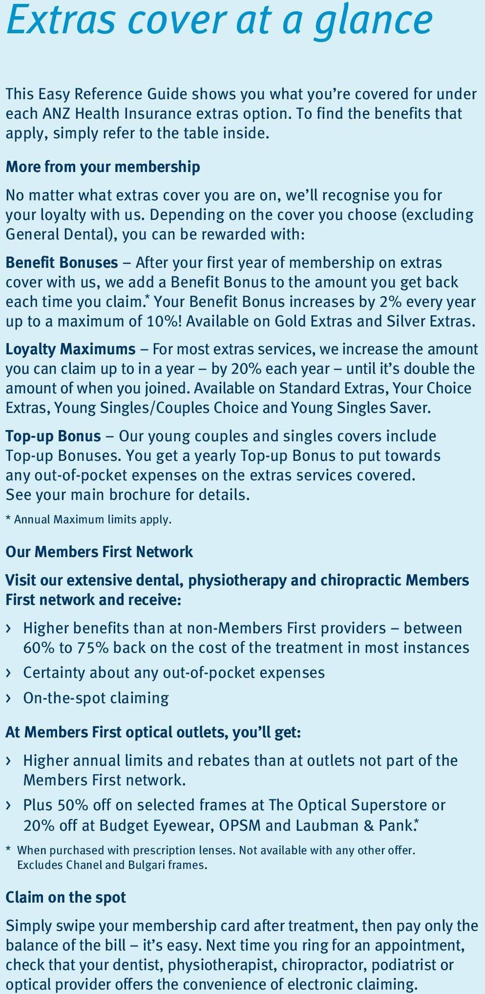 Depending on the cover you choose (excluding General Dental), you can be rewarded with: Benefit Bonuses After your first year of membership on extras cover with us, we add a Benefit Bonus to the