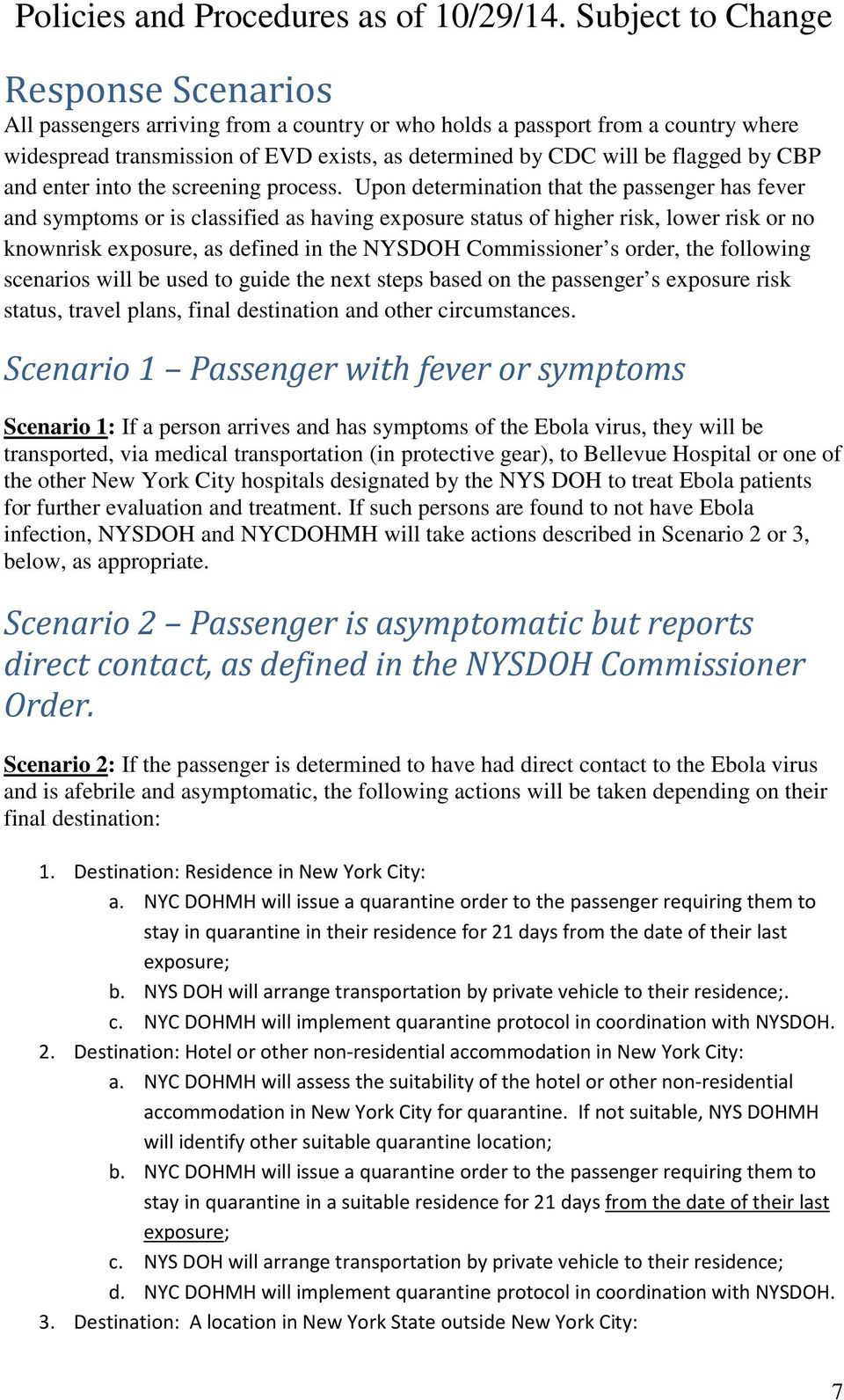 Upon determination that the passenger has fever and symptoms or is classified as having exposure status of higher risk, lower risk or no knownrisk exposure, as defined in the NYSDOH Commissioner s