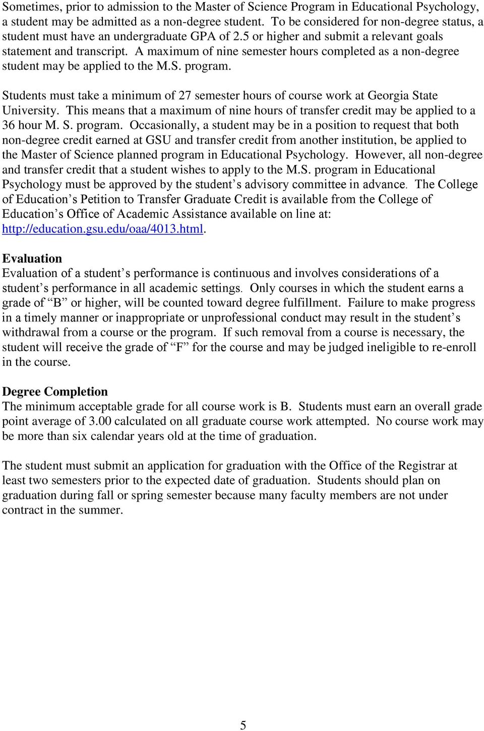 A maximum of nine semester hours completed as a non-degree student may be applied to the M.S. program. Students must take a minimum of 27 semester hours of course work at Georgia State University.