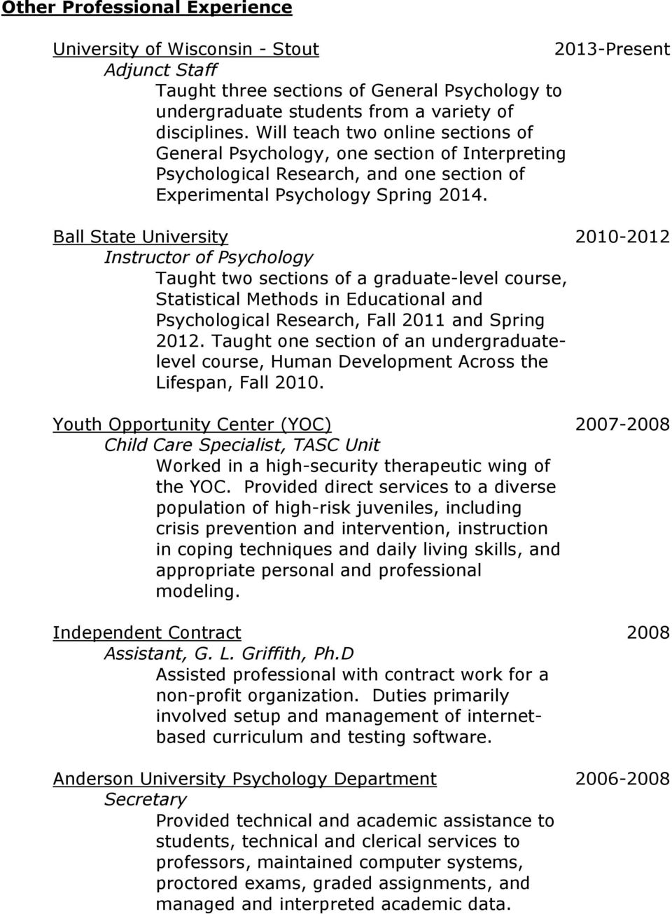 Ball State University 2010-2012 Instructor of Psychology Taught two sections of a graduate-level course, Statistical Methods in Educational and Psychological Research, Fall 2011 and Spring 2012.