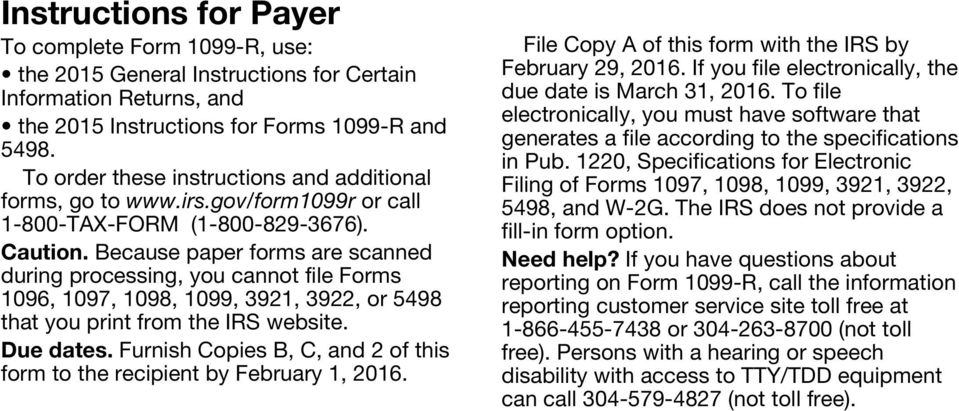 Because paper forms are scanned during processing, you cannot file Forms 1096, 1097, 1098, 1099, 3921, 3922, or 5498 that you print from the IRS website. Due dates.