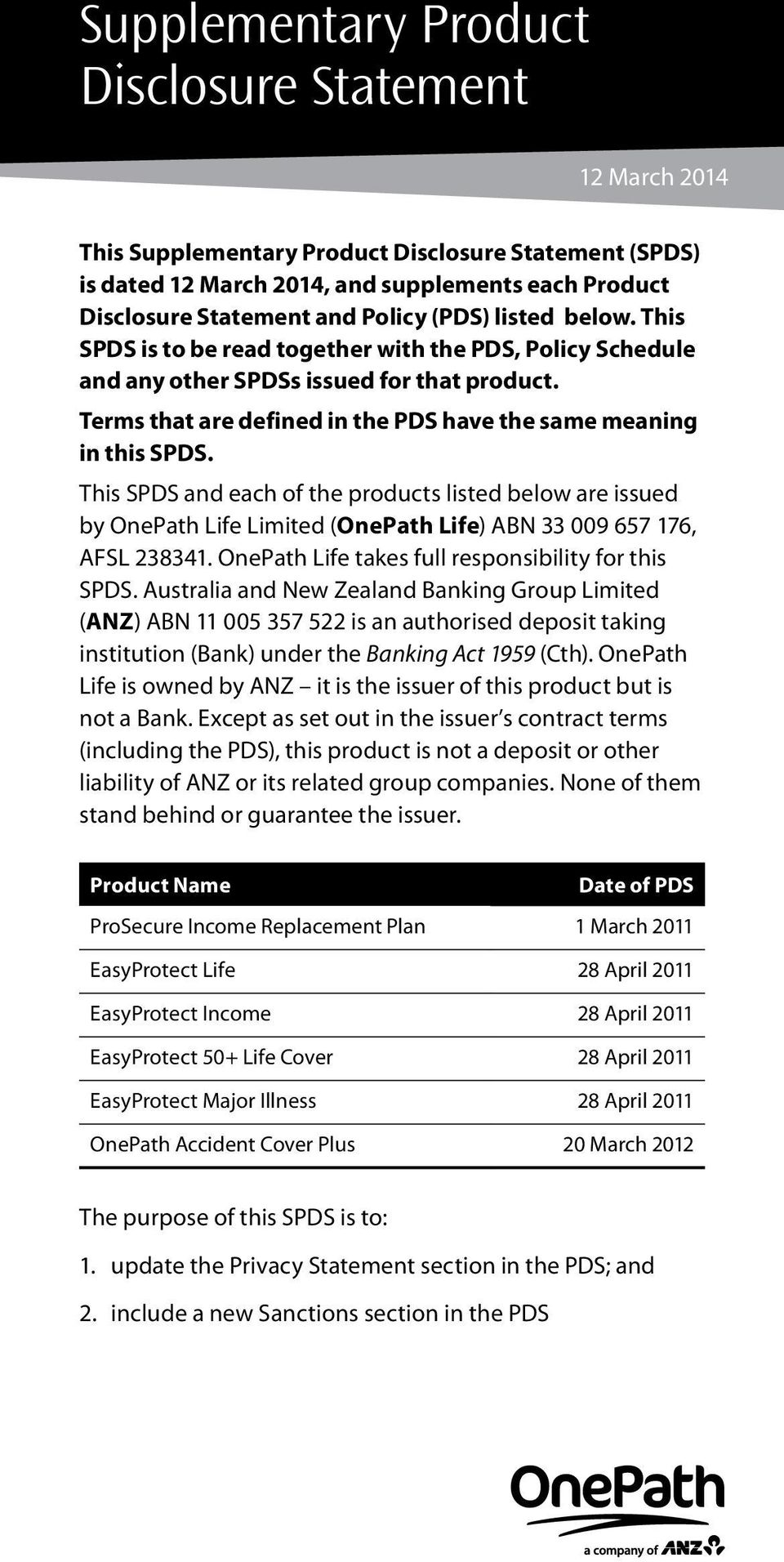 This SPDS and each of the products listed below are issued by OnePath Life Limited (OnePath Life) ABN 33 009 657 176, AFSL 238341. OnePath Life takes full responsibility for this SPDS.