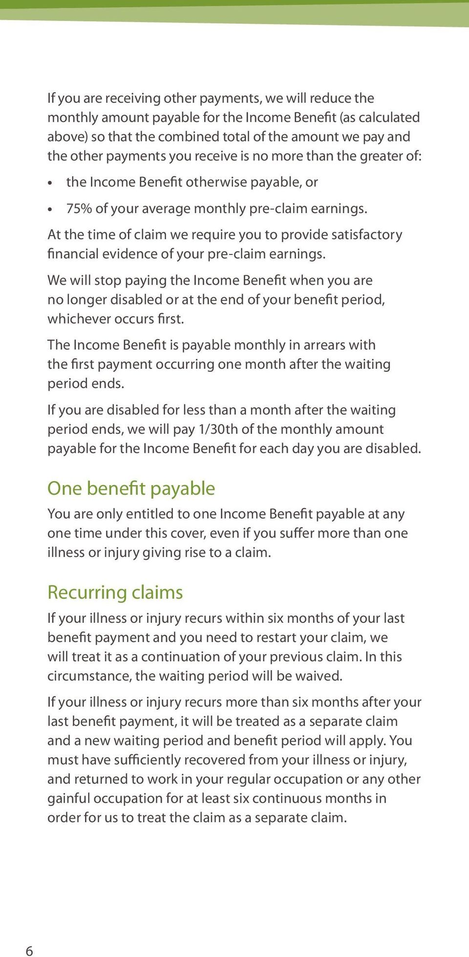 At the time of claim we require you to provide satisfactory financial evidence of your pre-claim earnings.