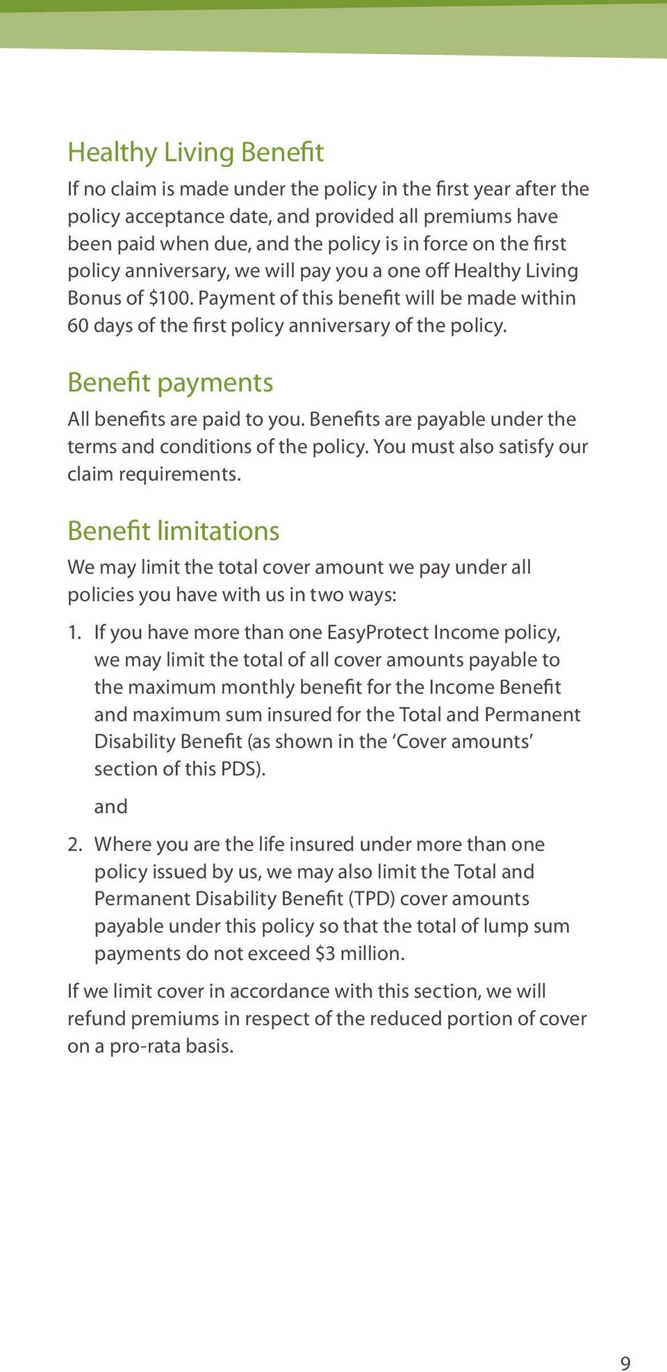 Benefit payments All benefits are paid to you. Benefits are payable under the terms and conditions of the policy. You must also satisfy our claim requirements.