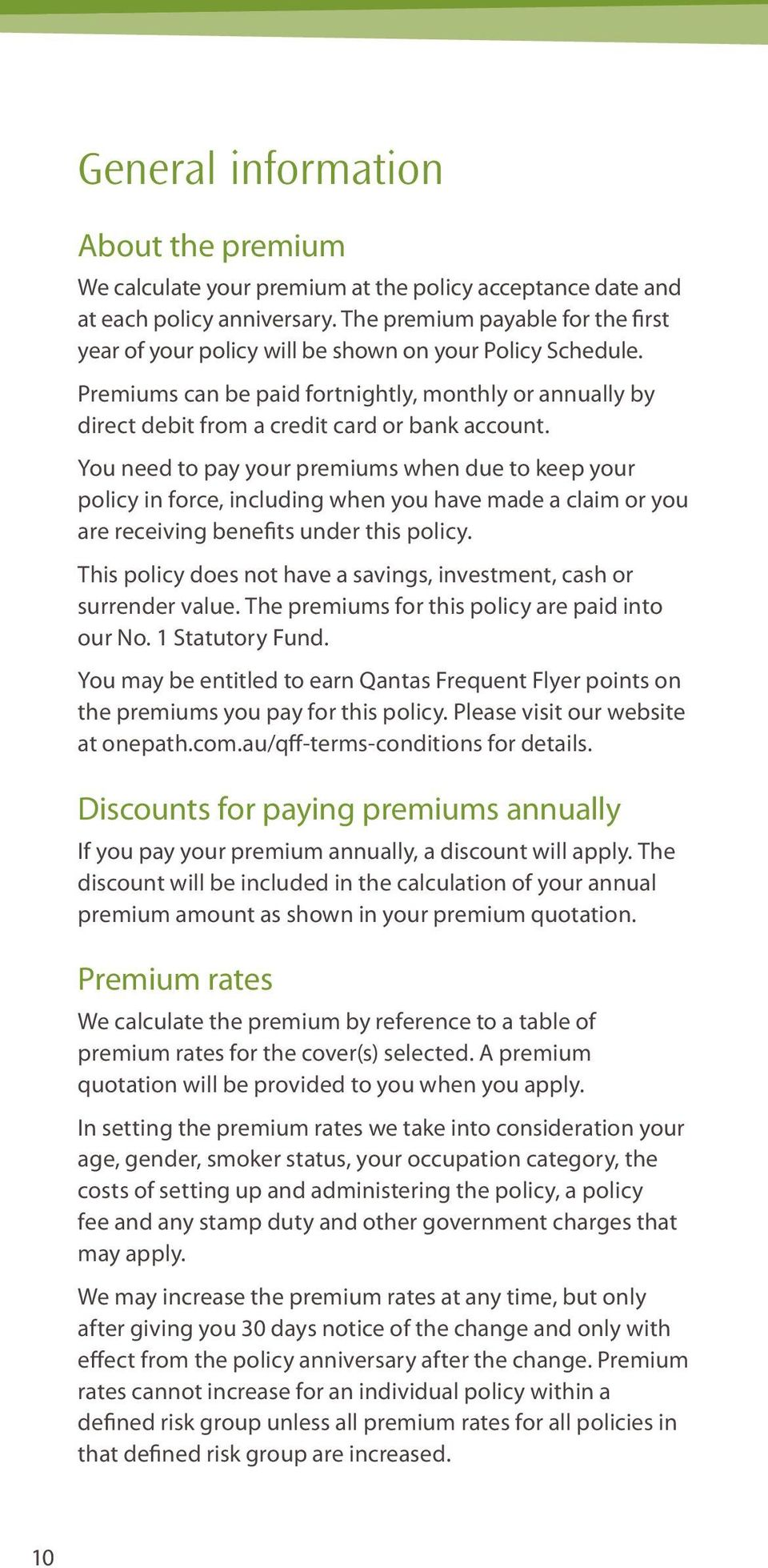 You need to pay your premiums when due to keep your policy in force, including when you have made a claim or you are receiving benefits under this policy.