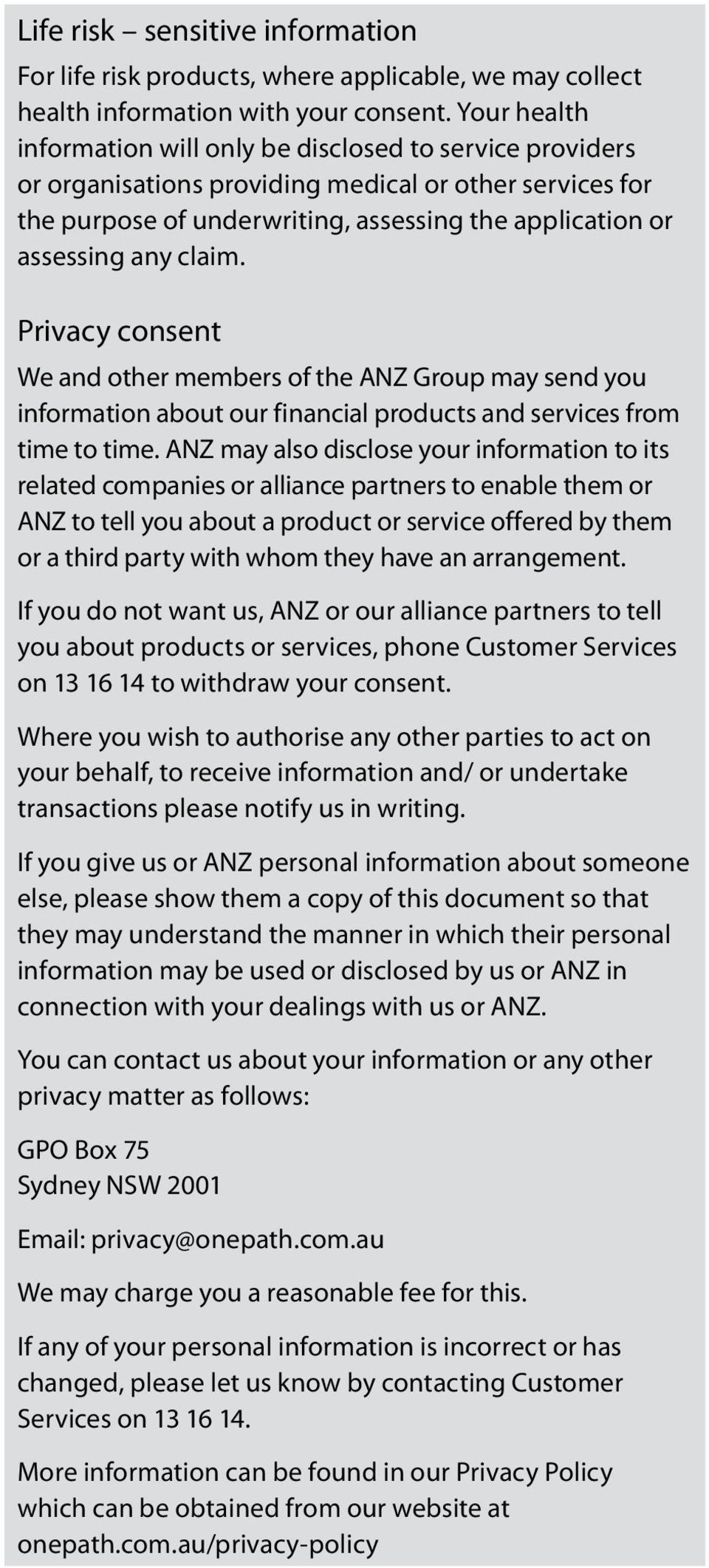 claim. Privacy consent We and other members of the ANZ Group may send you information about our financial products and services from time to time.