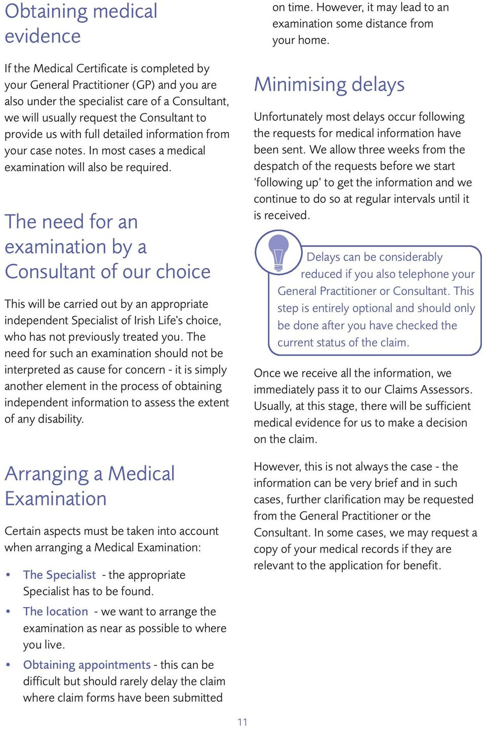 The need for an examination by a Consultant of our choice This will be carried out by an appropriate independent Specialist of Irish Life's choice, who has not previously treated you.