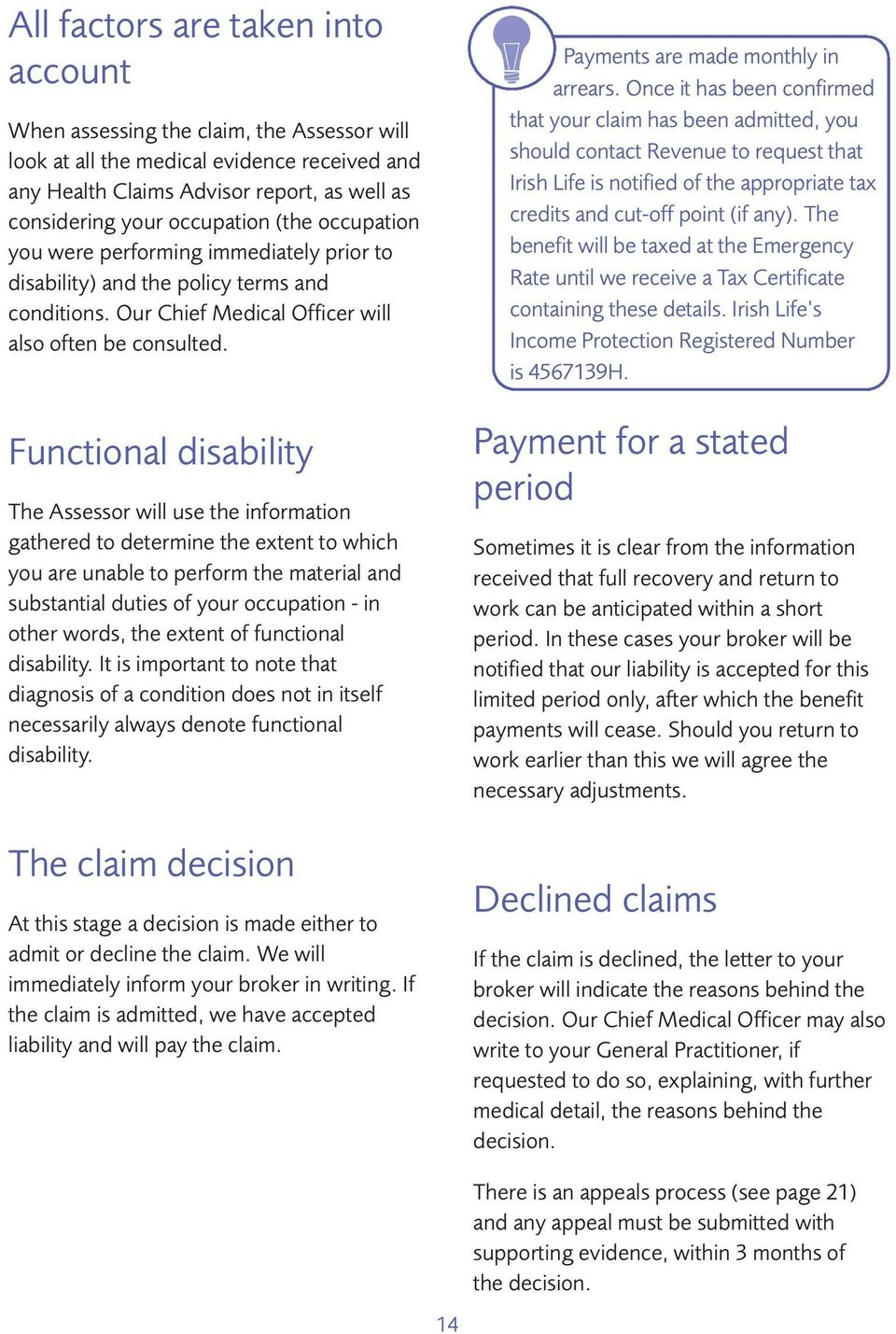 Functional disability The Assessor will use the information gathered to determine the extent to which you are unable to perform the material and substantial duties of your occupation - in other