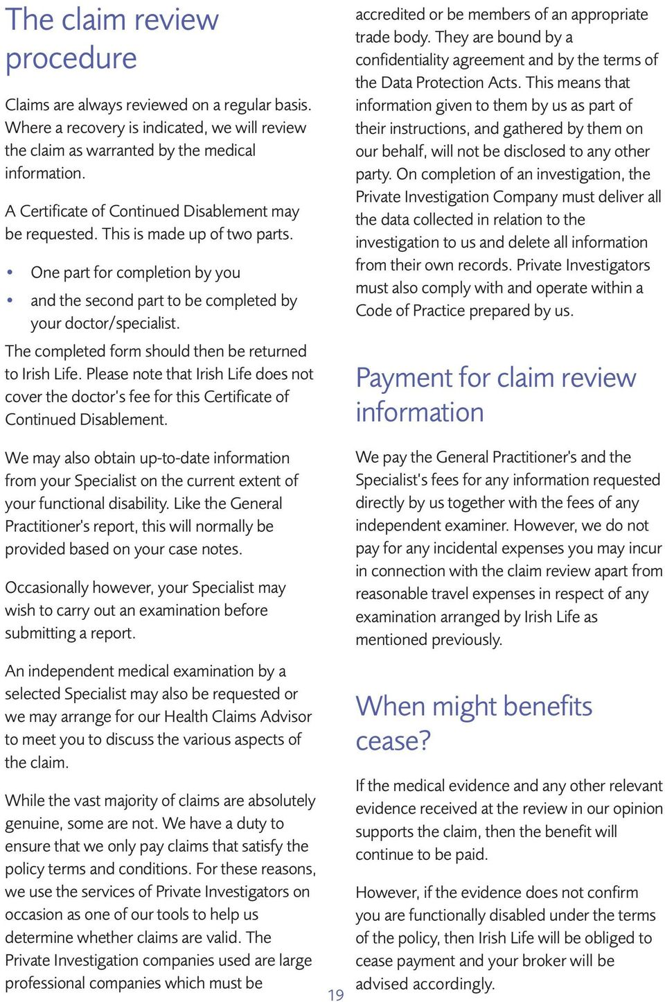The completed form should then be returned to Irish Life. Please note that Irish Life does not cover the doctor s fee for this Certificate of Continued Disablement.
