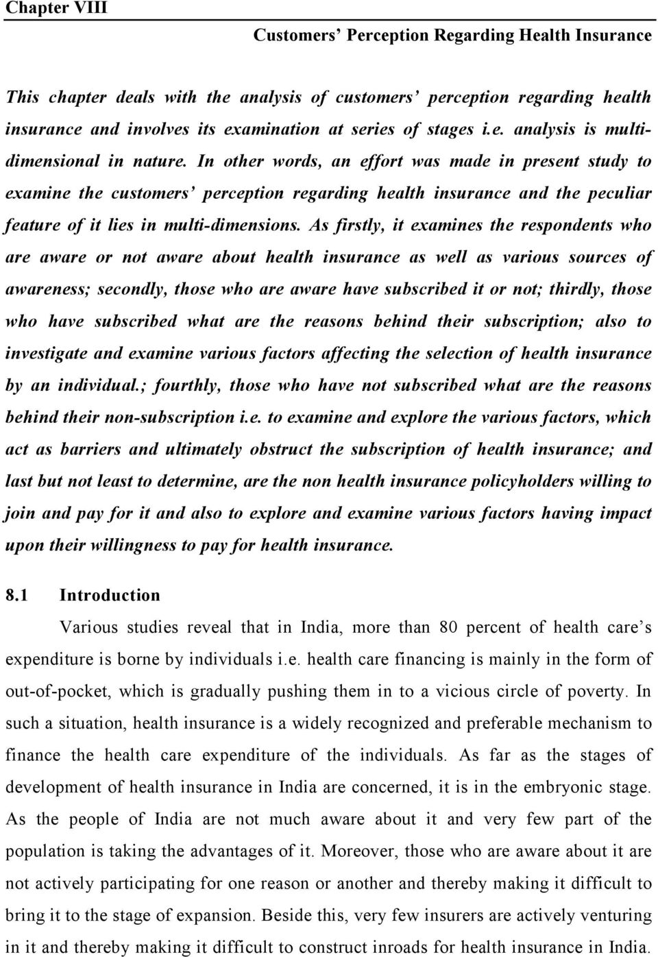 In other words, an effort was made in present study to examine the customers perception regarding health insurance and the peculiar feature of it lies in multi-dimensions.