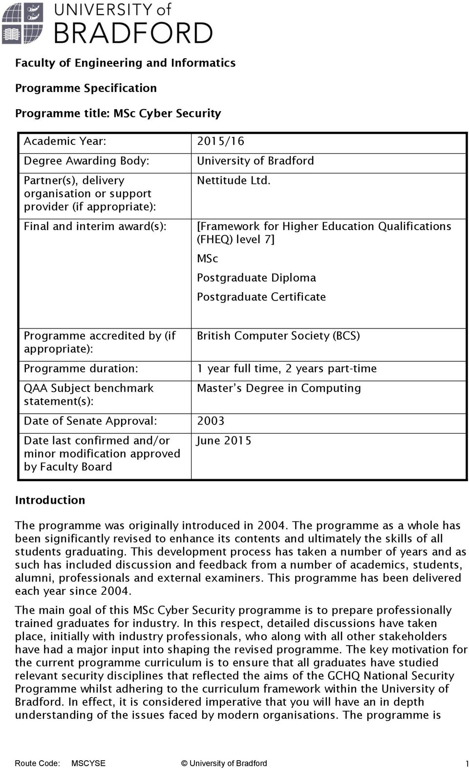 [Framework for Higher Education Qualifications (FHEQ) level 7] MSc Postgraduate Diploma Postgraduate Certificate Programme accredited by (if appropriate): Programme duration: QAA Subject benchmark
