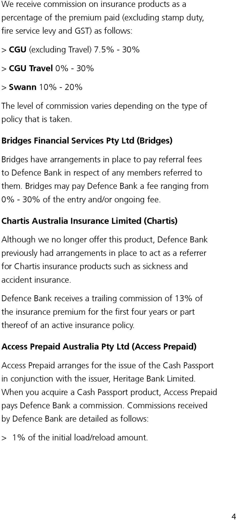 Bridges Financial Services Pty Ltd (Bridges) Bridges have arrangements in place to pay referral fees to Defence Bank in respect of any members referred to them.