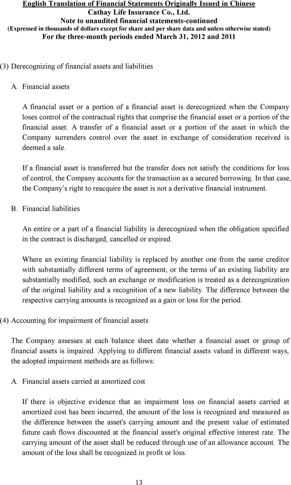 financial asset. A transfer of a financial asset or a portion of the asset in which the Company surrenders control over the asset in exchange of consideration received is deemed a sale.