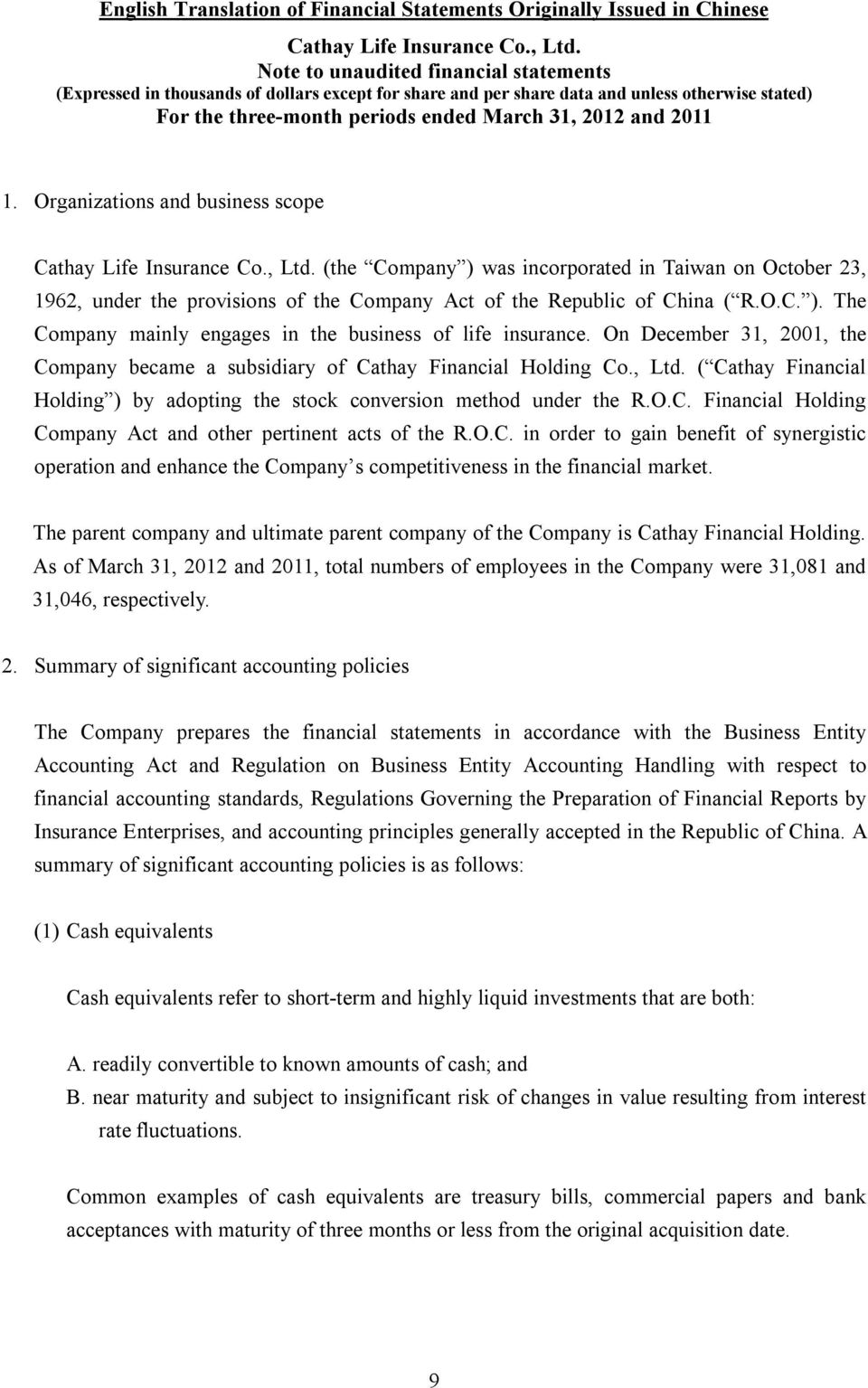 On December 31, 2001, the Company became a subsidiary of Cathay Financial Holding Co., Ltd. ( Cathay Financial Holding ) by adopting the stock conversion method under the R.O.C. Financial Holding Company Act and other pertinent acts of the R.