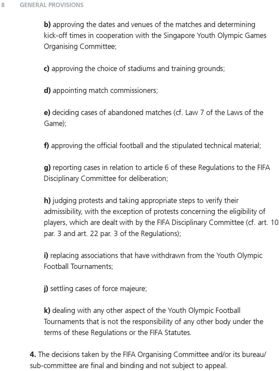 Law 7 of the Laws of the Game); f) approving the official football and the stipulated technical material; g) reporting cases in relation to article 6 of these Regulations to the FIFA Disciplinary