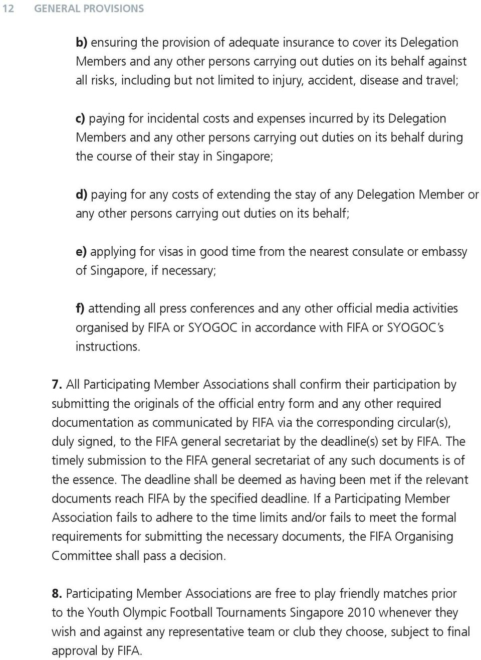course of their stay in Singapore; d) paying for any costs of extending the stay of any Delegation Member or any other persons carrying out duties on its behalf; e) applying for visas in good time
