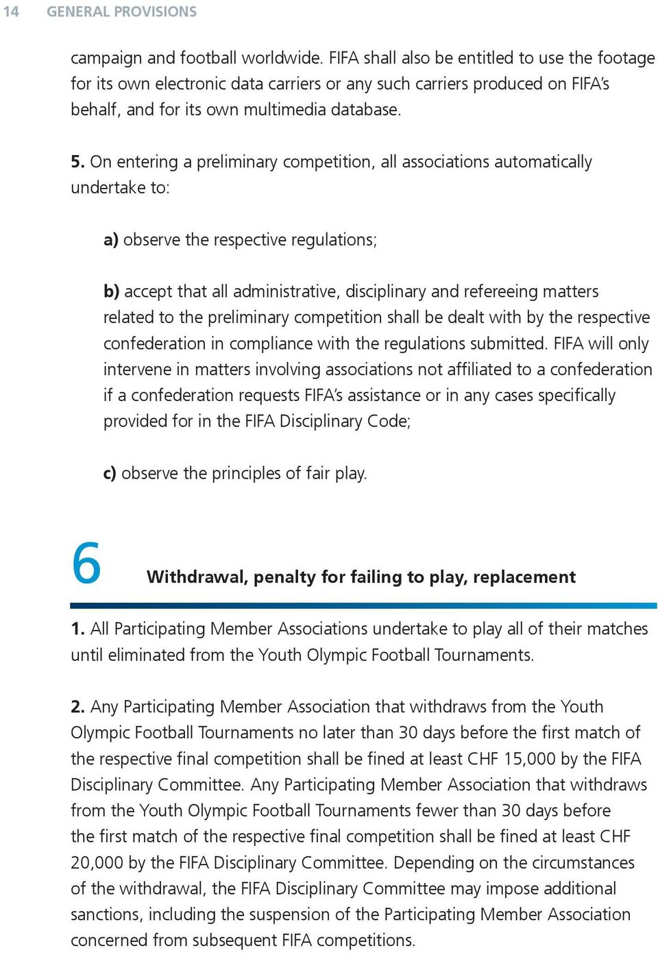 On entering a preliminary competition, all associations automatically undertake to: a) observe the respective regulations; b) accept that all administrative, disciplinary and refereeing matters