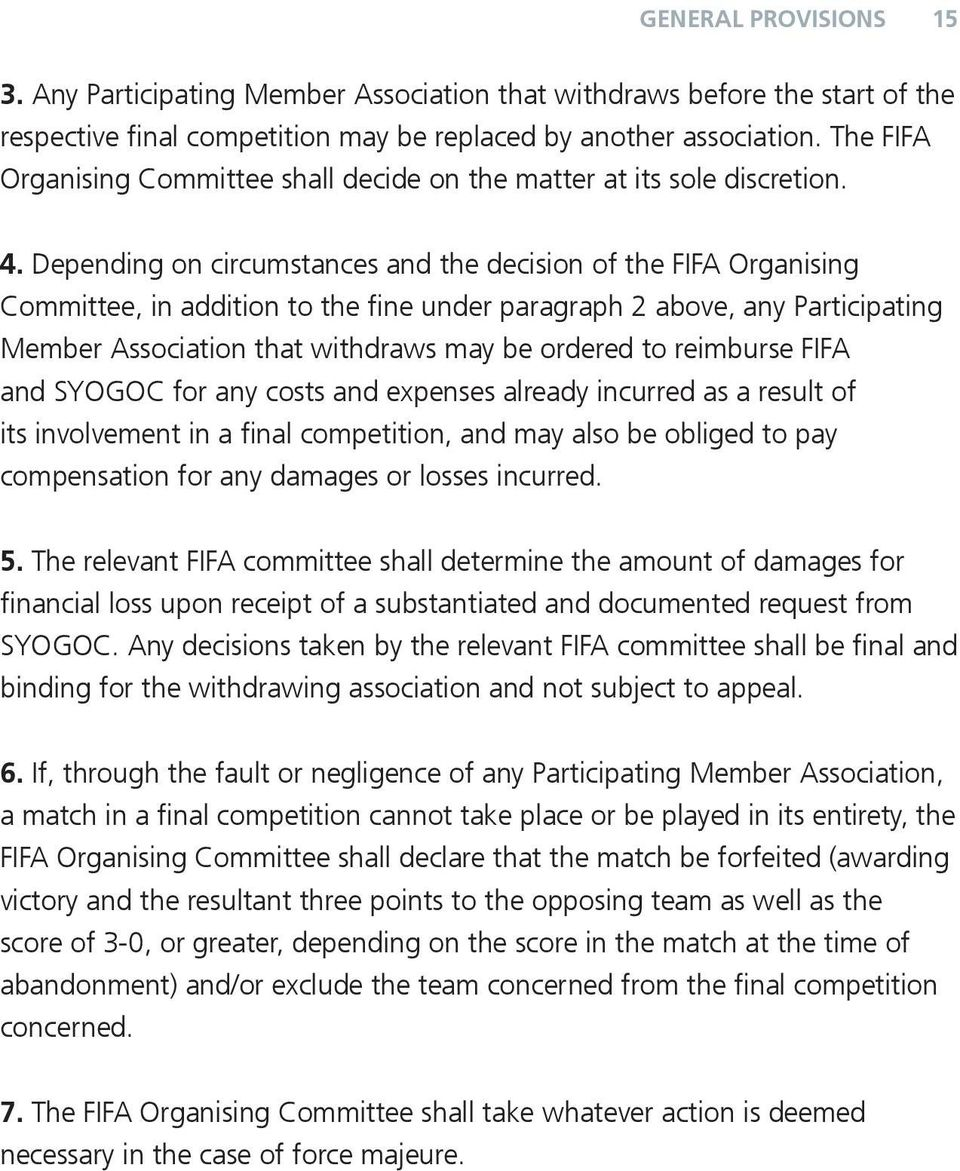Depending on circumstances and the decision of the FIFA Organising Committee, in addition to the fine under paragraph 2 above, any Participating Member Association that withdraws may be ordered to