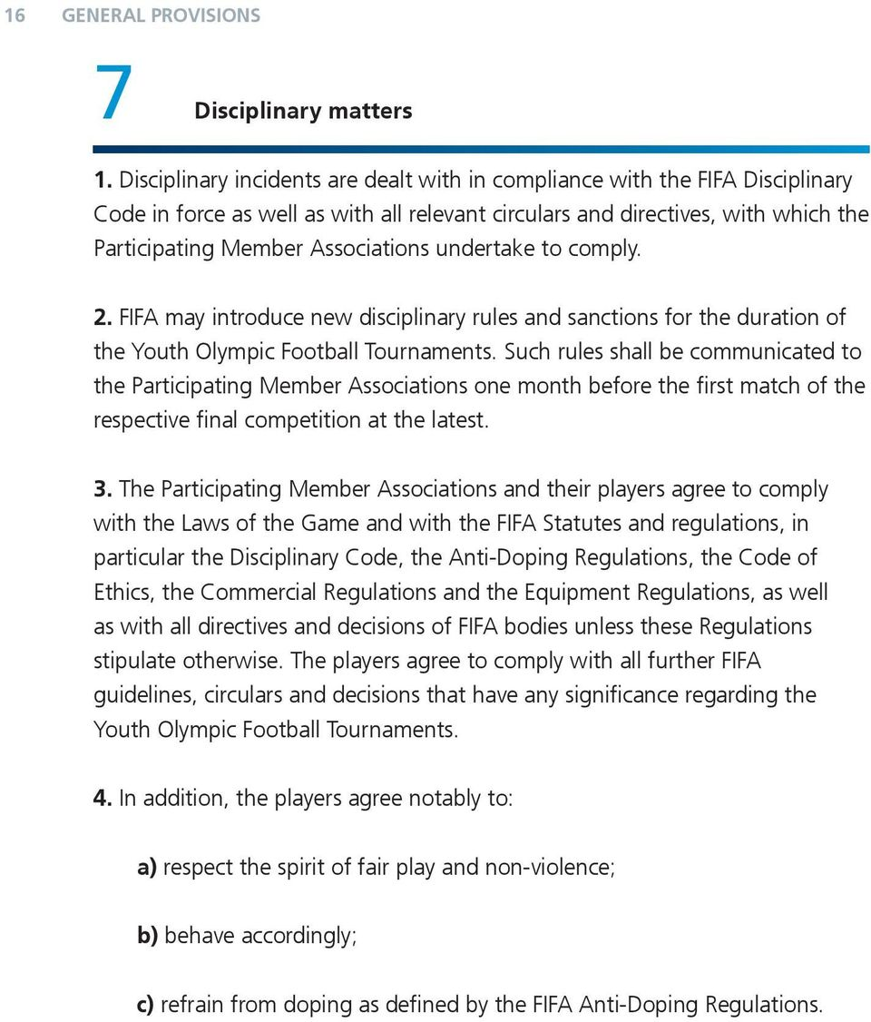 undertake to comply. 2. FIFA may introduce new disciplinary rules and sanctions for the duration of the Youth Olympic Football Tournaments.