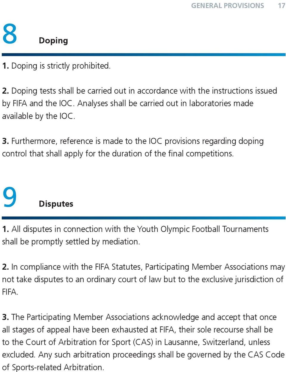 Furthermore, reference is made to the IOC provisions regarding doping control that shall apply for the duration of the final competitions. 9 Disputes 1.