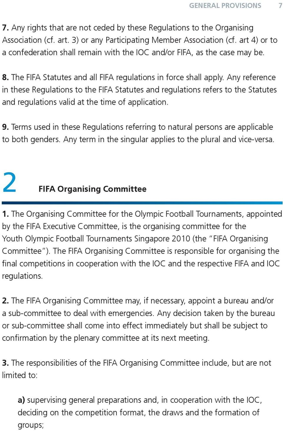 Any reference in these Regulations to the FIFA Statutes and regulations refers to the Statutes and regulations valid at the time of application. 9.