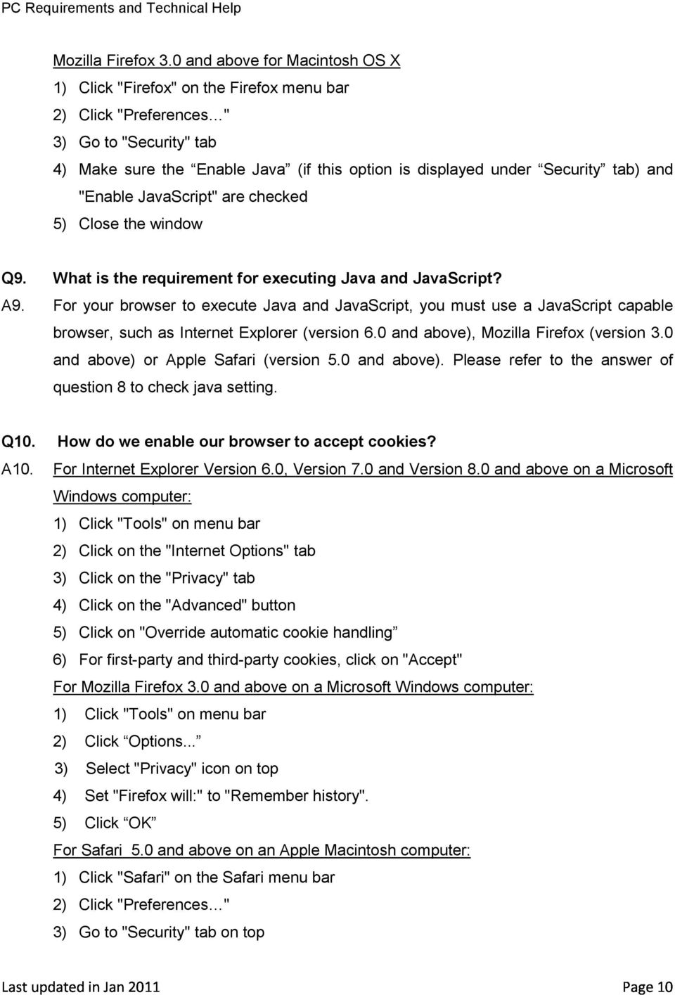 are checked Q9. What is the requirement for executing Java and JavaScript? A9.