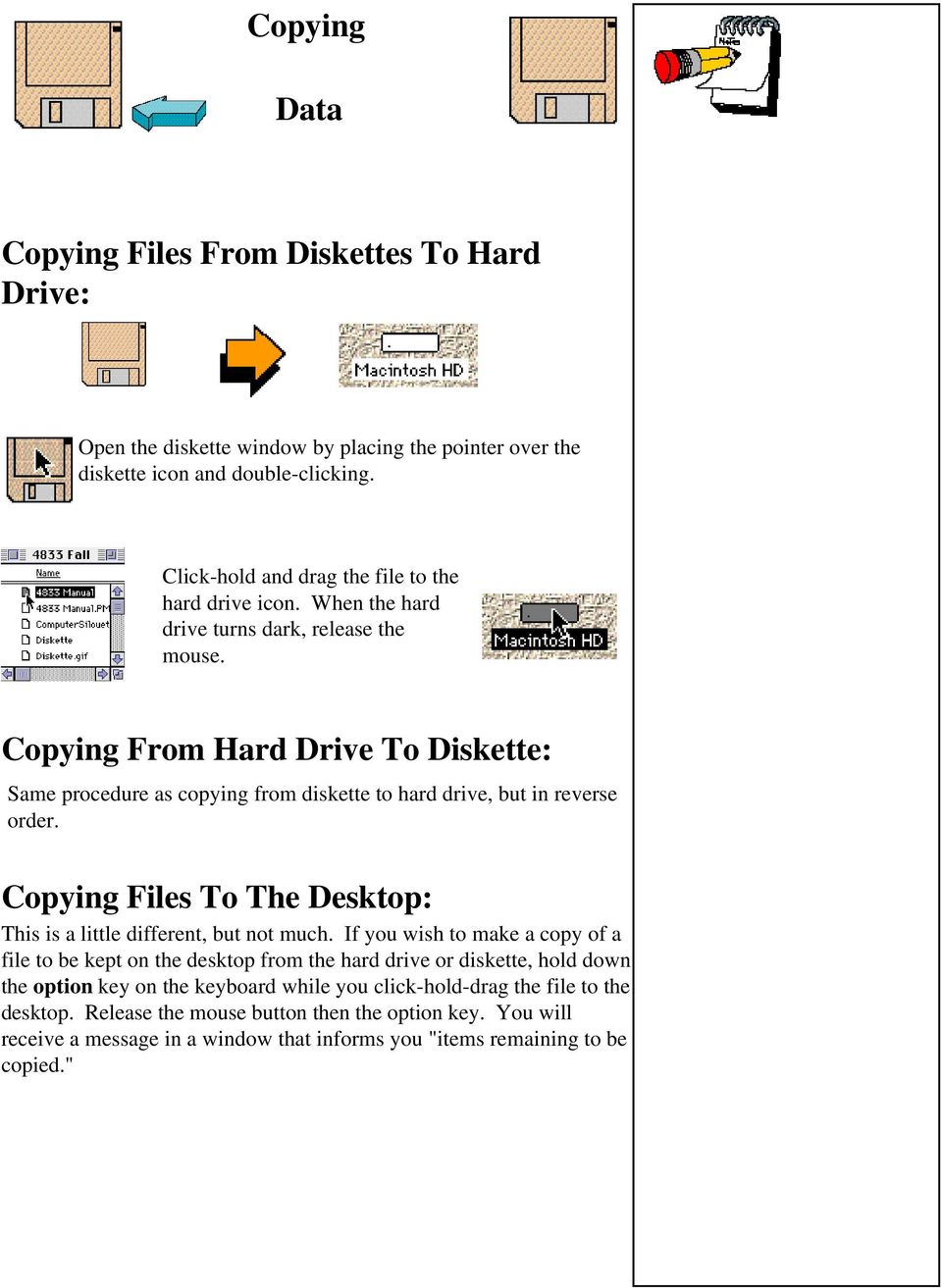 Copying From Hard Drive To Diskette: Same procedure as copying from diskette to hard drive, but in reverse order. Copying Files To The Desktop: This is a little different, but not much.