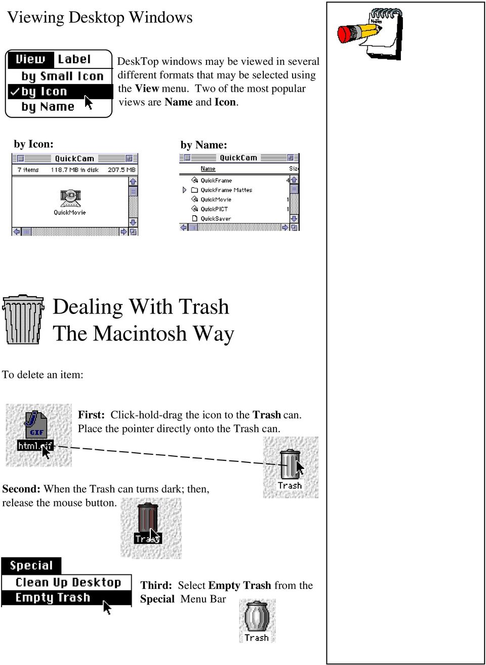 by Icon: by Name: Dealing With Trash The Macintosh Way To delete an item: First: Click-hold-drag the icon to the