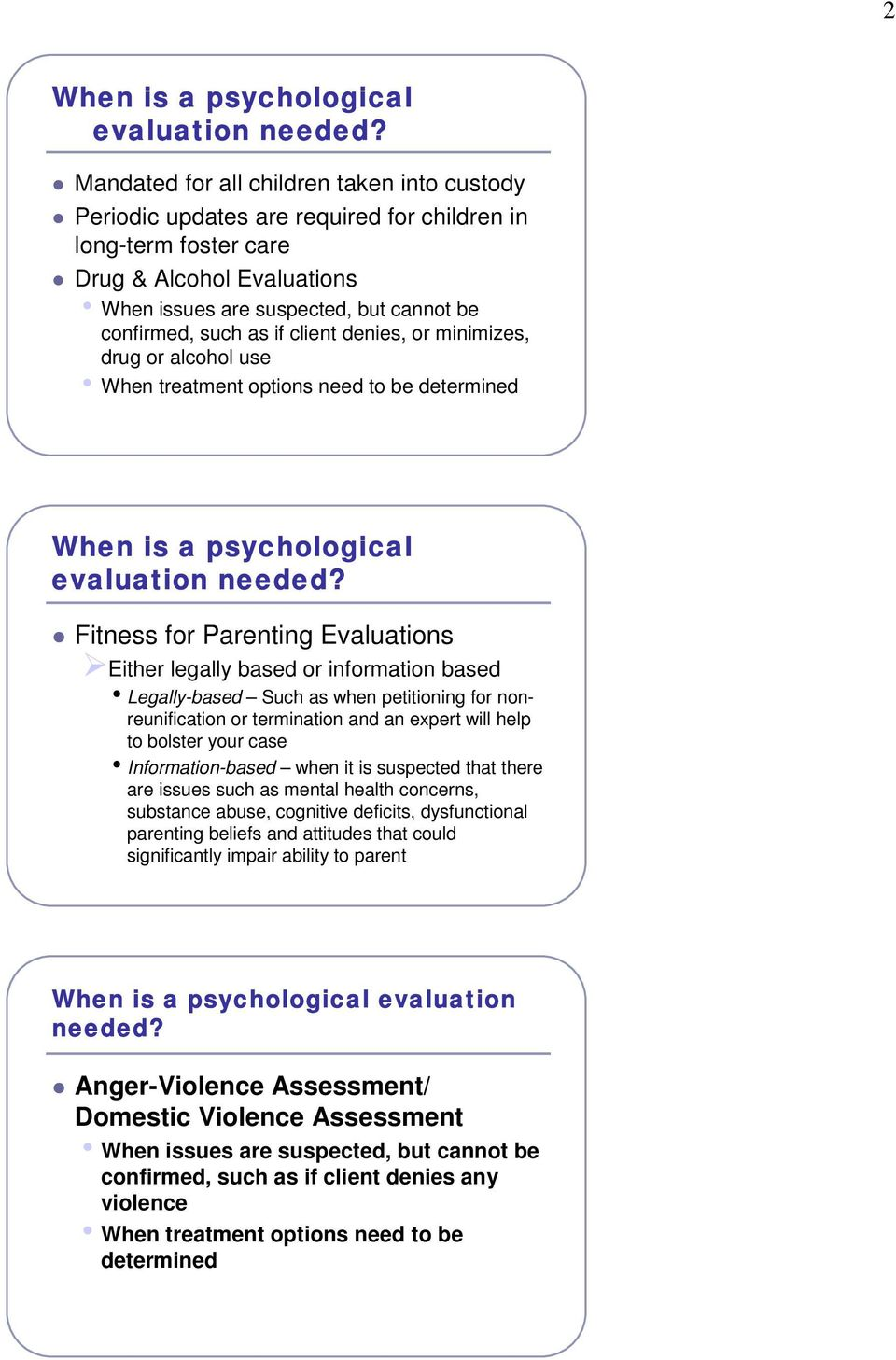if client denies, or minimizes, drug or alcohol use When treatment options need to be determined When is a psychological evaluation needed?