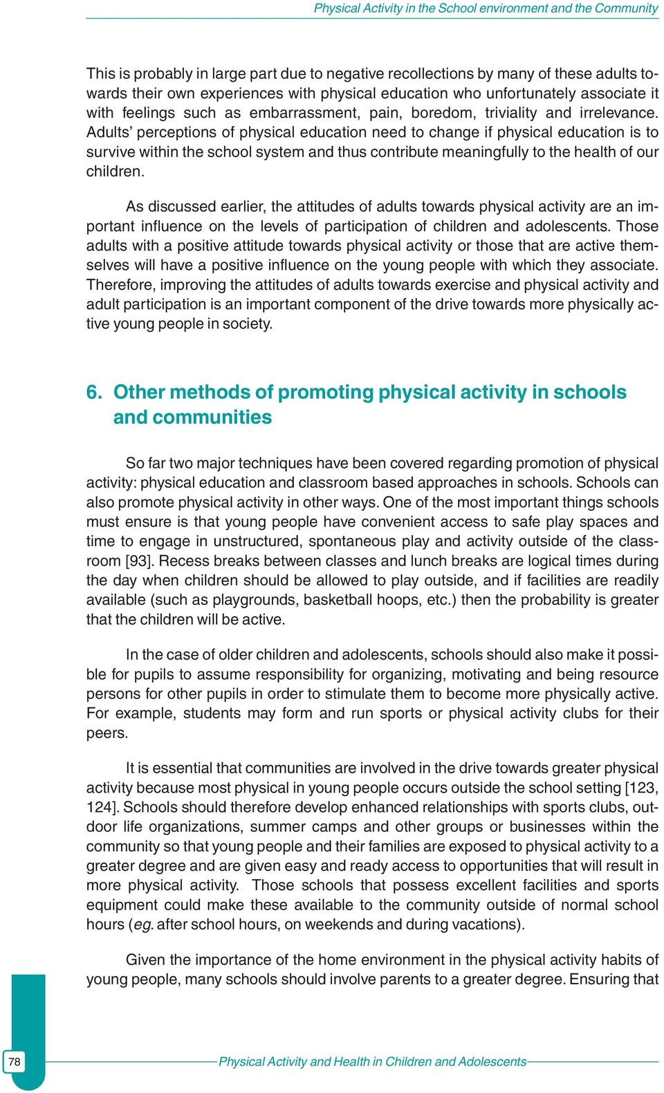 Adults perceptions of physical education need to change if physical education is to survive within the school system and thus contribute meaningfully to the health of our children.
