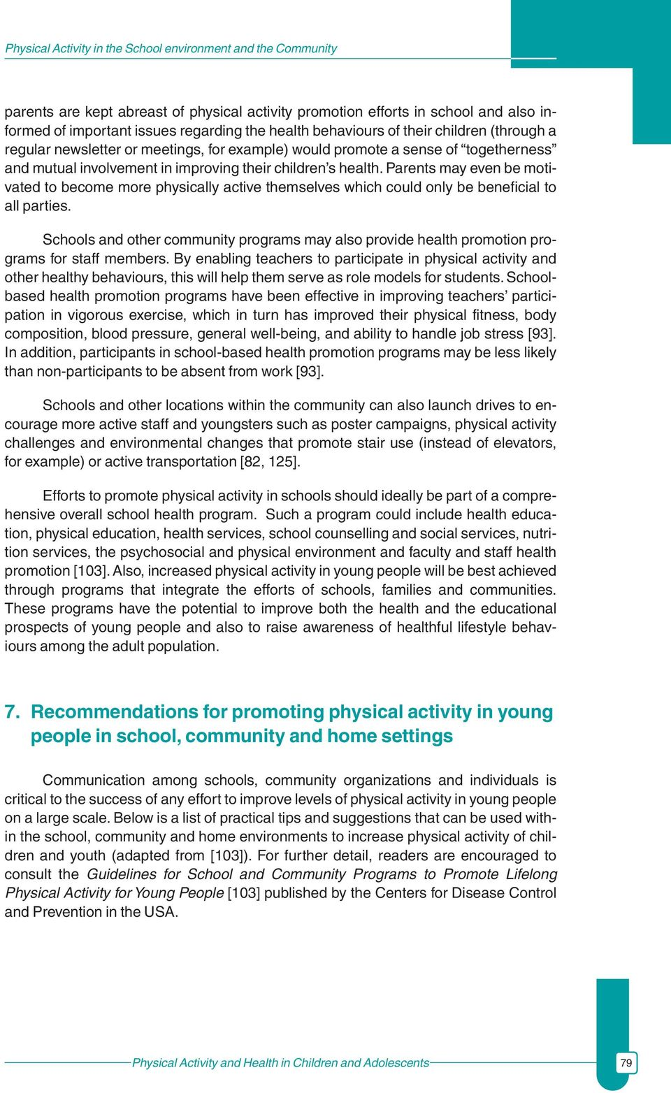 Parents may even be motivated to become more physically active themselves which could only be beneficial to all parties.