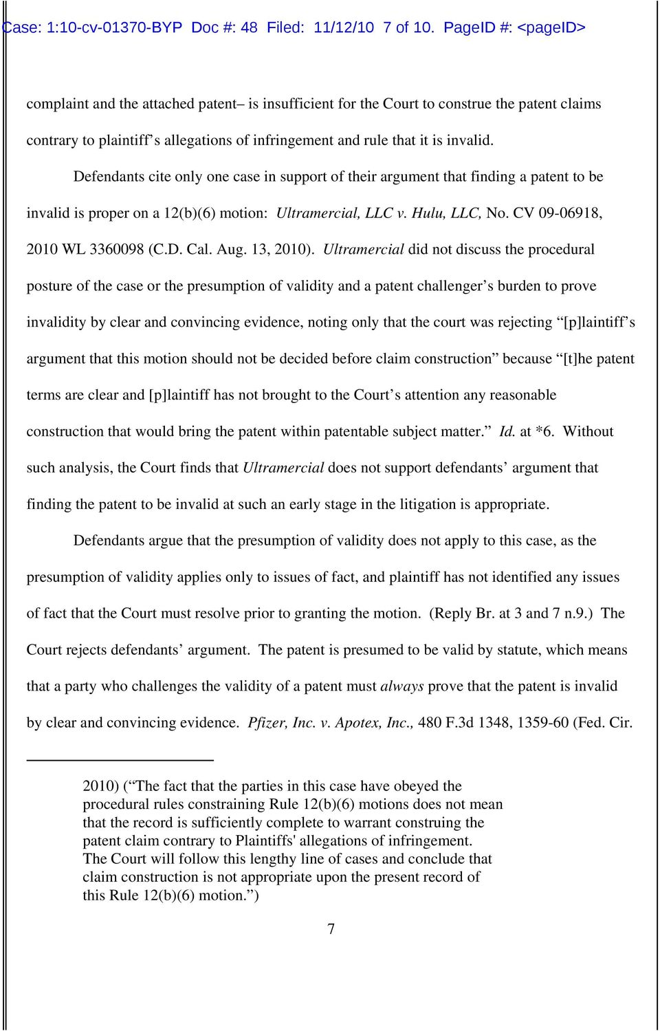 Defendants cite only one case in support of their argument that finding a patent to be invalid is proper on a 12(b)(6) motion: Ultramercial, LLC v. Hulu, LLC, No. CV 09-06918, 2010 WL 3360098 (C.D. Cal.