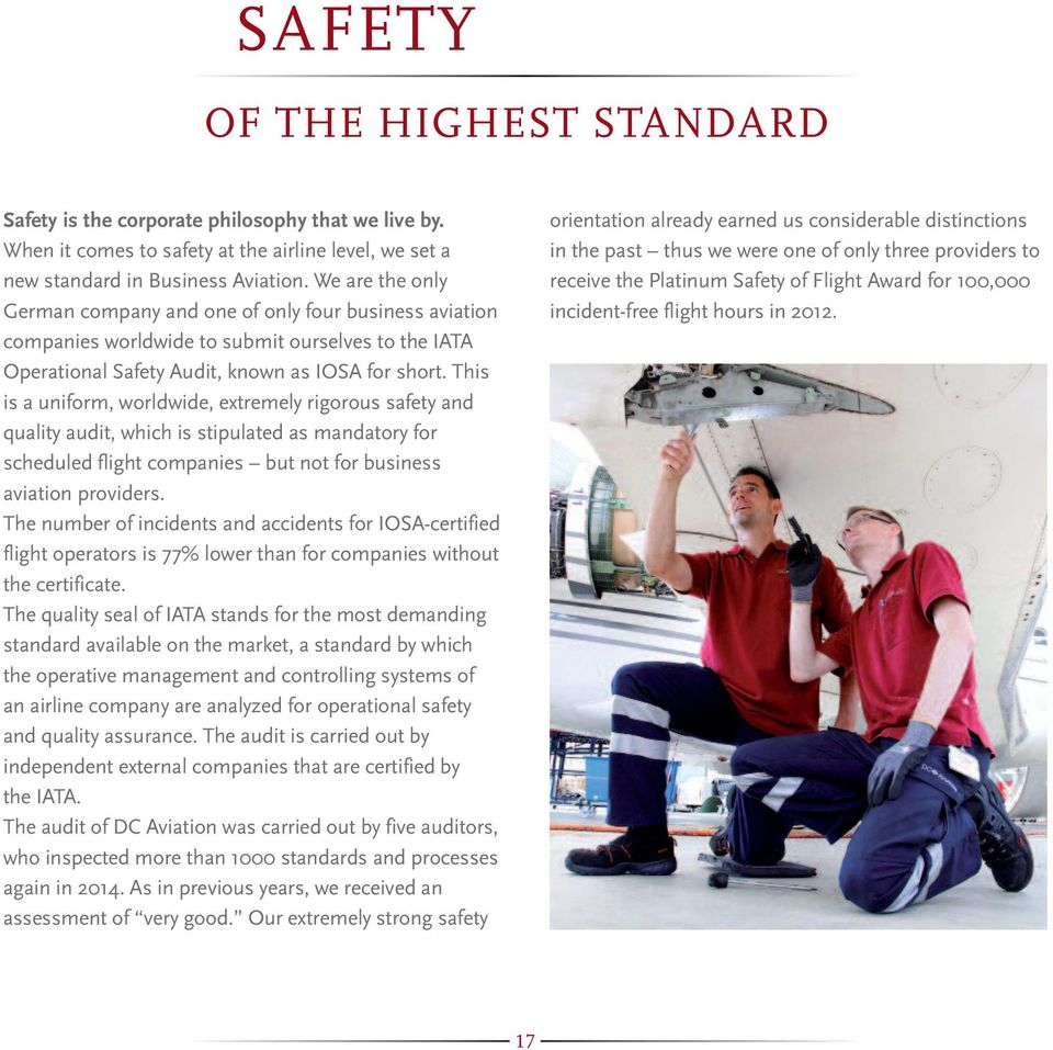 This is a uniform, worldwide, extremely rigorous safety and quality audit, which is stipulated as mandatory for scheduled flight companies but not for business aviation providers.